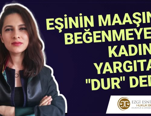 """EŞİNİN MAAŞINI BEĞENMEYEN KADINA YARGITAY """"DUR"""" DEDİ!"""